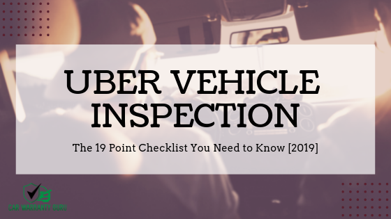 Uber Vehicle Inspection – The 19 Point Checklist You Need to Know [2019]